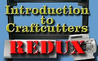 Introduction to Craftcutters Redux, a rewrite of our original article on the subject, because of product discontinuations and other updated. Click to go to article.