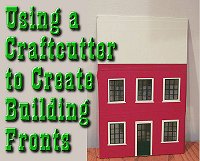 Using a Craftcutter to create building fronts. Click to go to article.